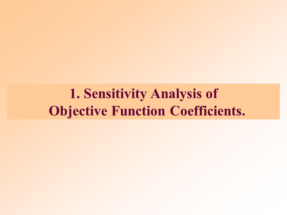 1. Sensitivity Analysis of Objective Function Coefficients.
