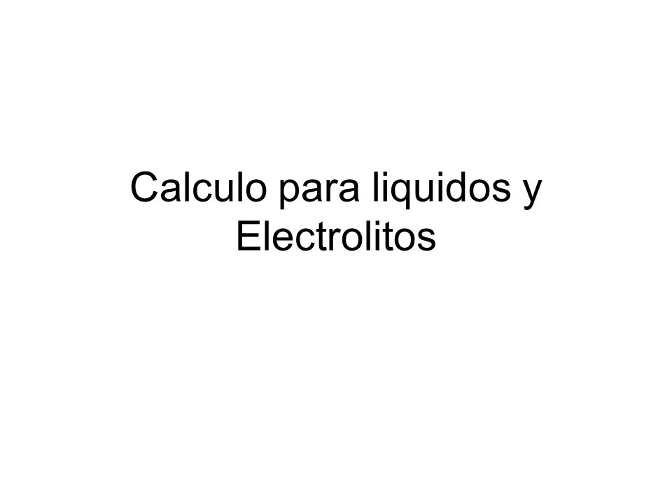 Calculo para liquidos y Electrolitos