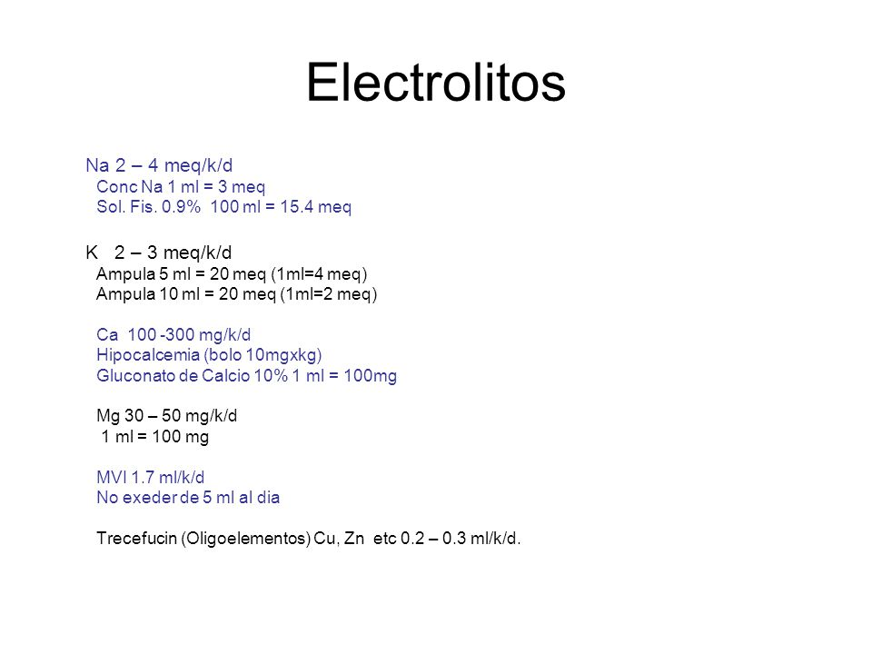 Electrolitos Na 2 – 4 meq/k/d K 2 – 3 meq/k/d Conc Na 1 ml = 3 meq