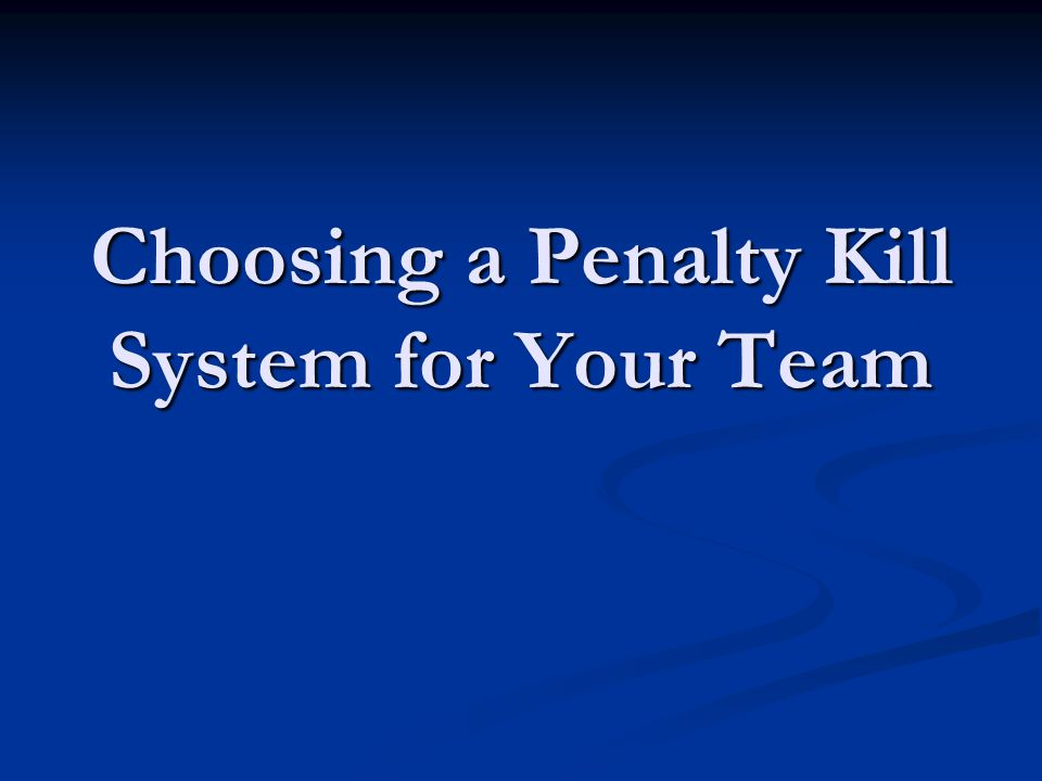 Choosing a Penalty Kill System for Your Team