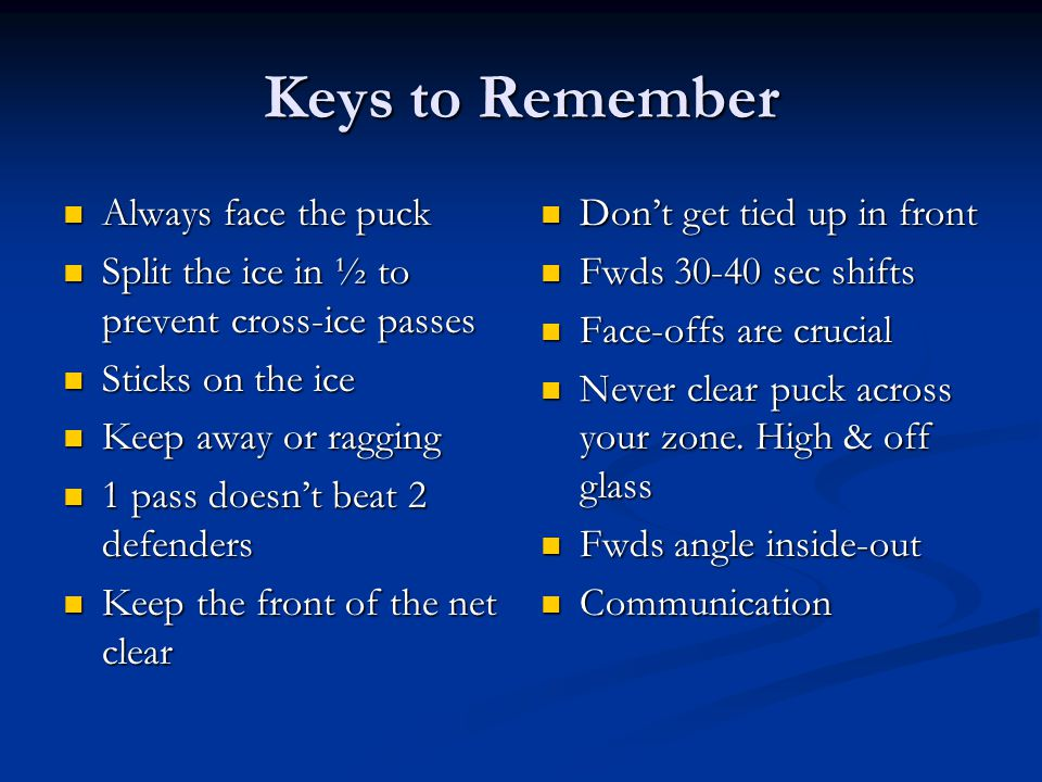 Keys to Remember Always face the puck