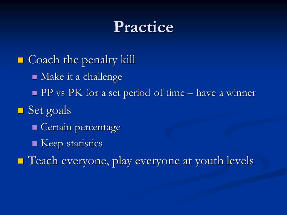 Practice Coach the penalty kill Set goals