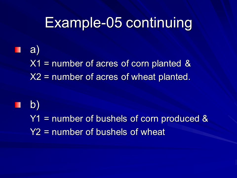 Example-05 continuing a) b) X1 = number of acres of corn planted &