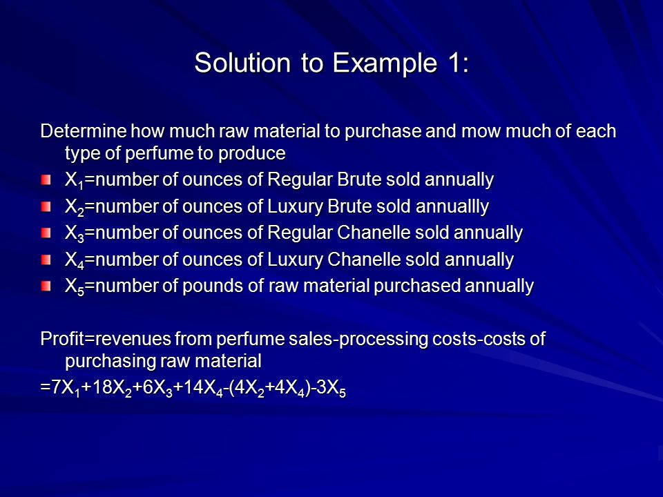 Solution to Example 1: Determine how much raw material to purchase and mow much of each type of perfume to produce.