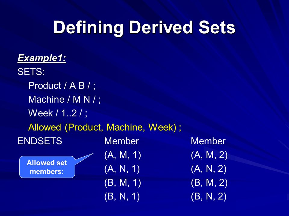 Defining Derived Sets Example1: SETS: Product / A B / ;