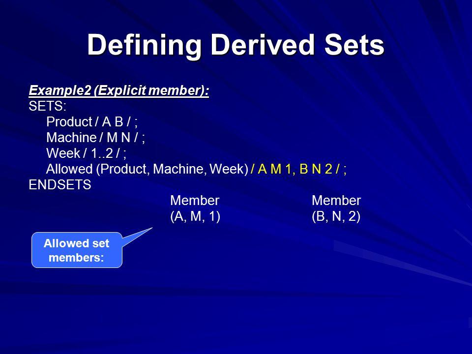 Defining Derived Sets Example2 (Explicit member): SETS: