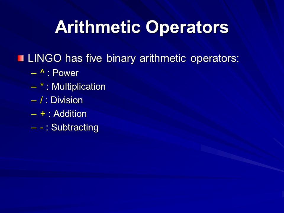 Arithmetic Operators LINGO has five binary arithmetic operators: