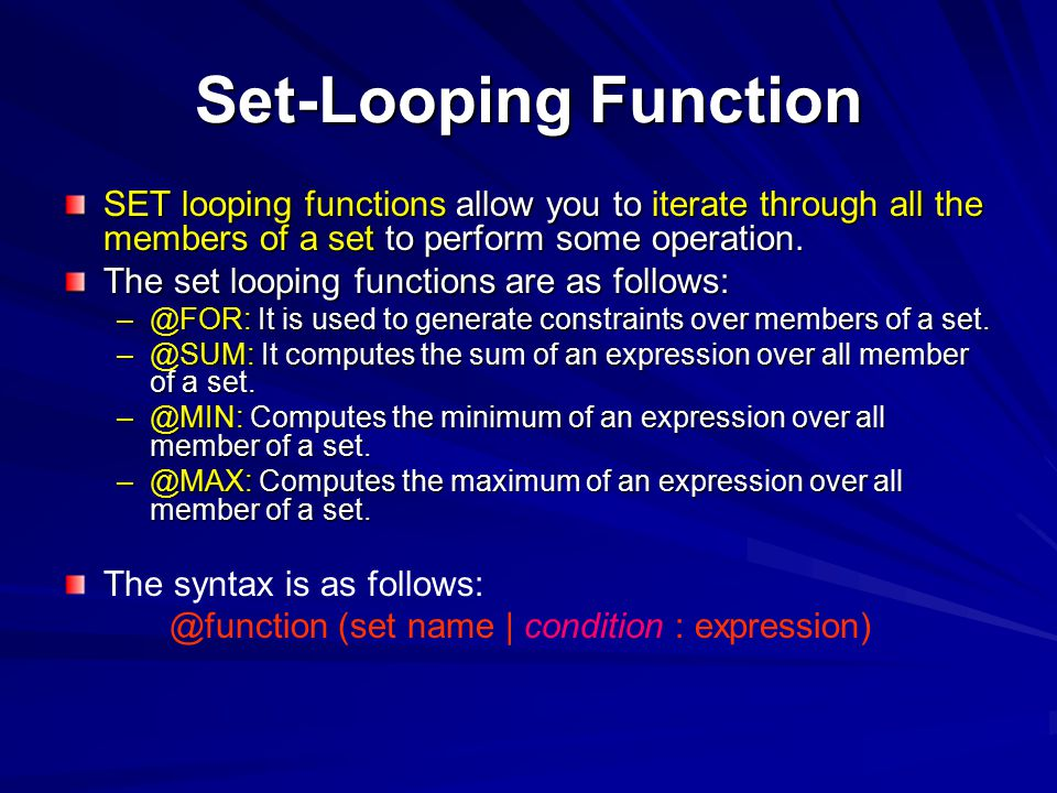 Set-Looping Function SET looping functions allow you to iterate through all the members of a set to perform some operation.