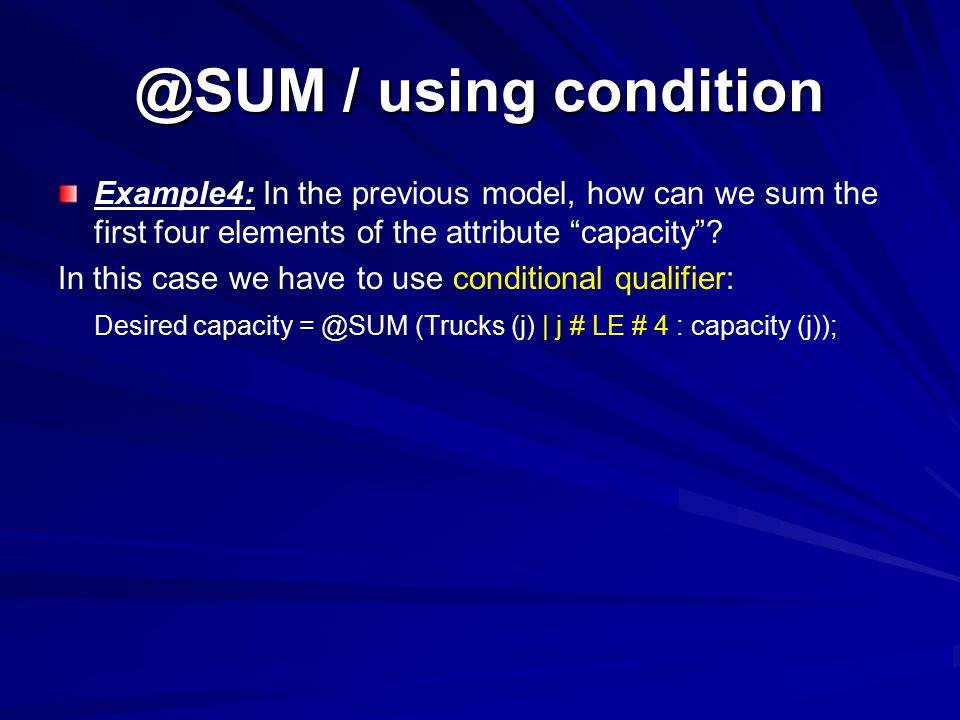 @SUM / using condition Example4: In the previous model, how can we sum the first four elements of the attribute capacity