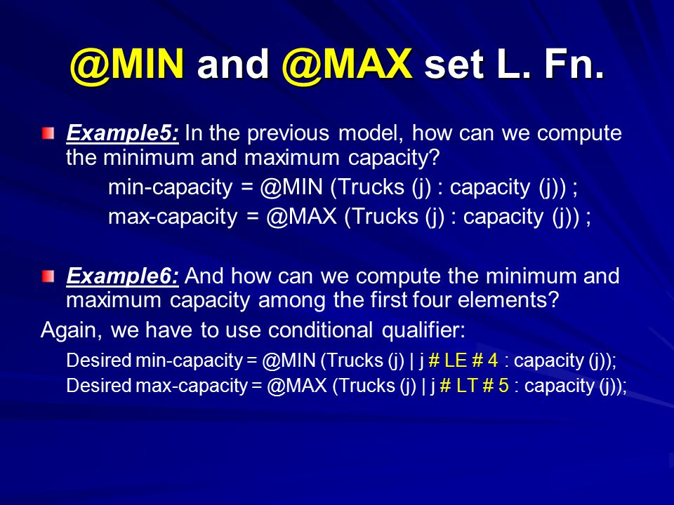 @MIN and @MAX set L. Fn. Example5: In the previous model, how can we compute the minimum and maximum capacity