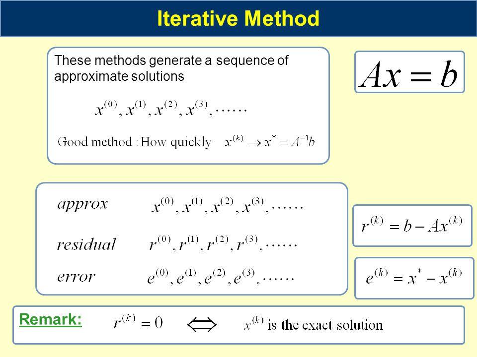 Iterative Method Remark: