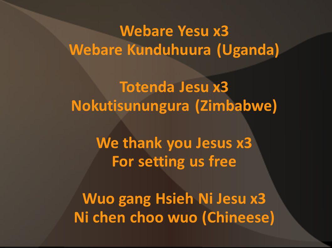 Webare Kunduhuura (Uganda) Totenda Jesu x3 Nokutisunungura (Zimbabwe)