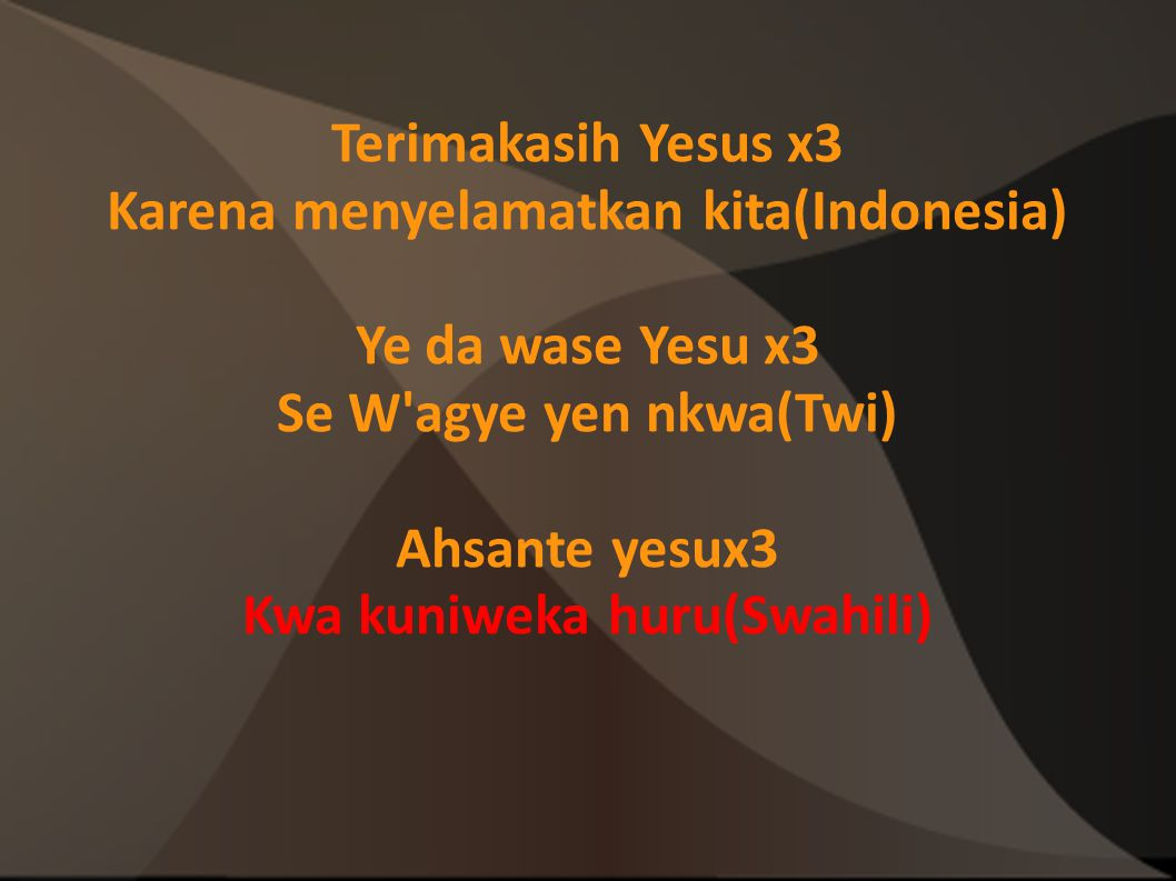 Karena menyelamatkan kita(Indonesia) Kwa kuniweka huru(Swahili)