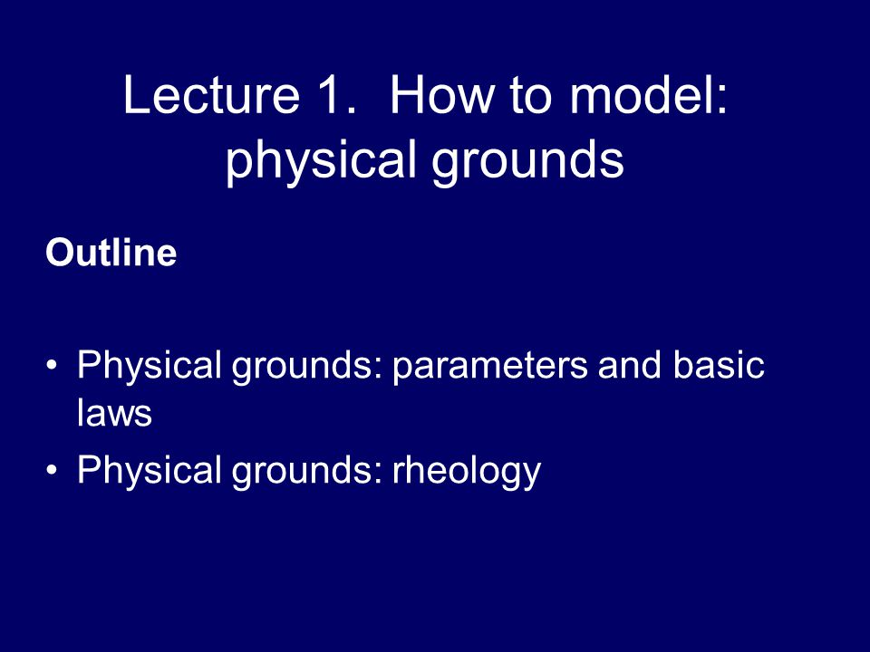 Lecture 1. How to model: physical grounds