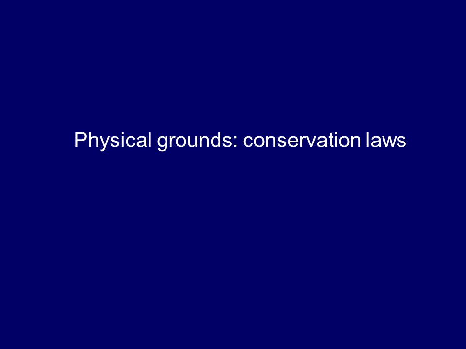 Physical grounds: conservation laws