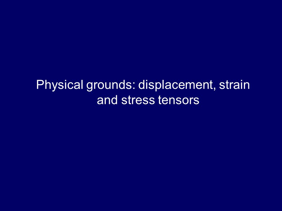 Physical grounds: displacement, strain and stress tensors