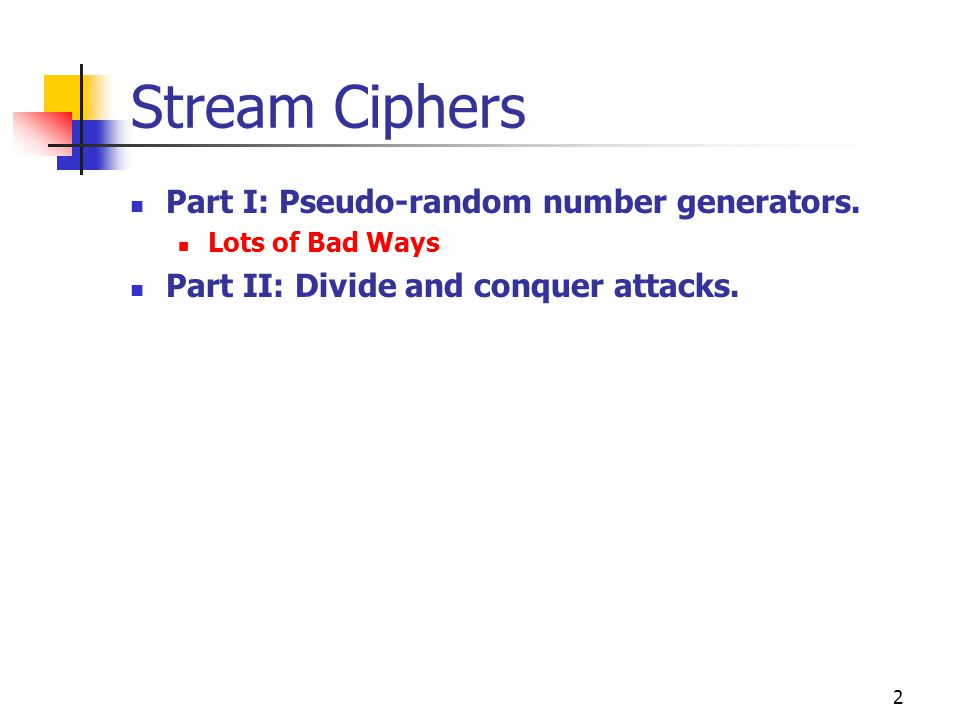 Stream Ciphers Part I: Pseudo-random number generators.