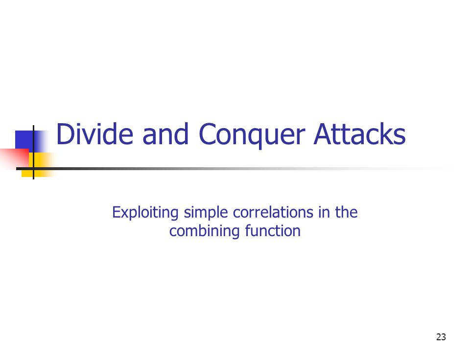 Divide and Conquer Attacks