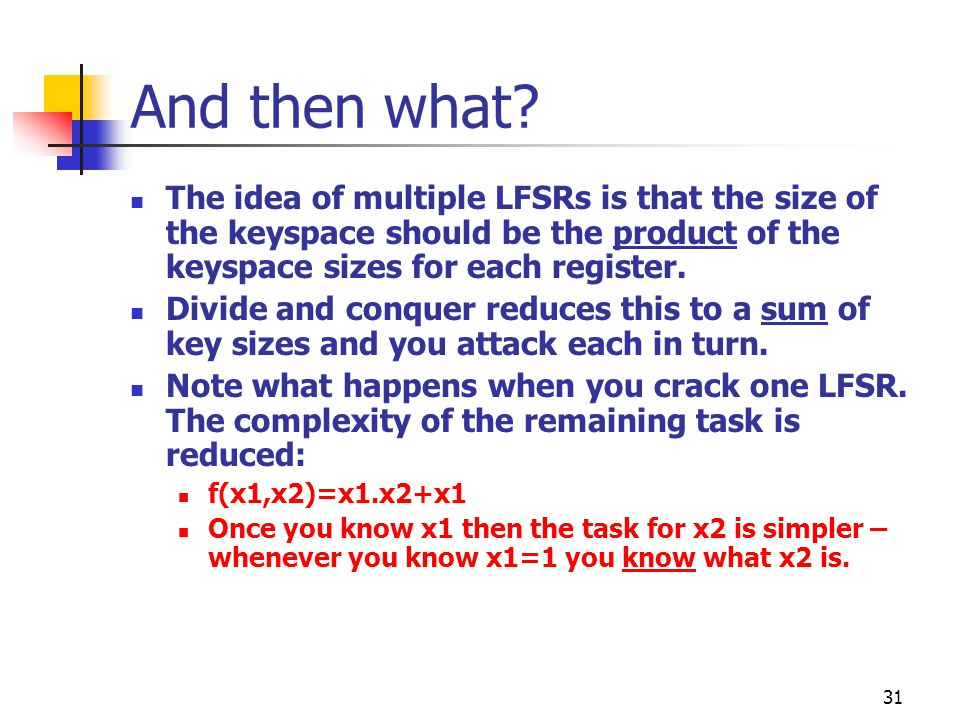 And then what The idea of multiple LFSRs is that the size of the keyspace should be the product of the keyspace sizes for each register.