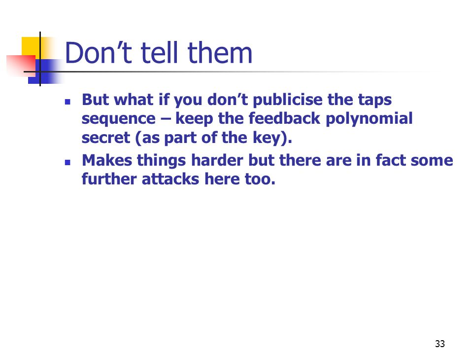 Don't tell them But what if you don't publicise the taps sequence – keep the feedback polynomial secret (as part of the key).