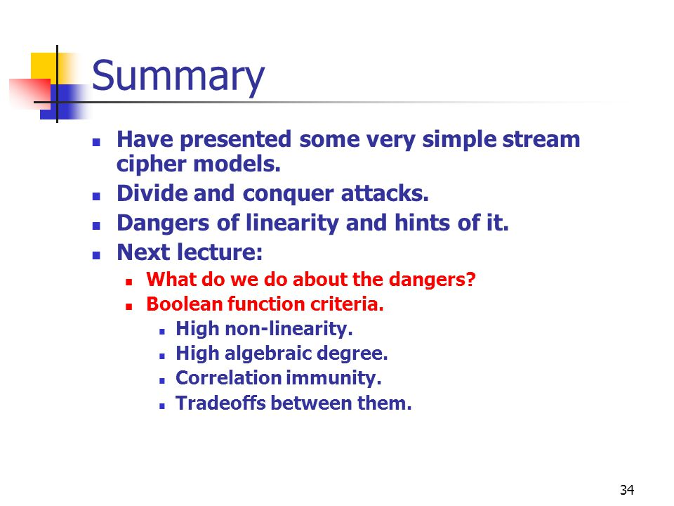 Summary Have presented some very simple stream cipher models.