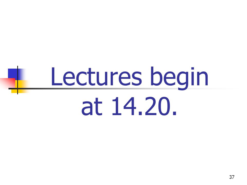 Lectures begin at 14.20.