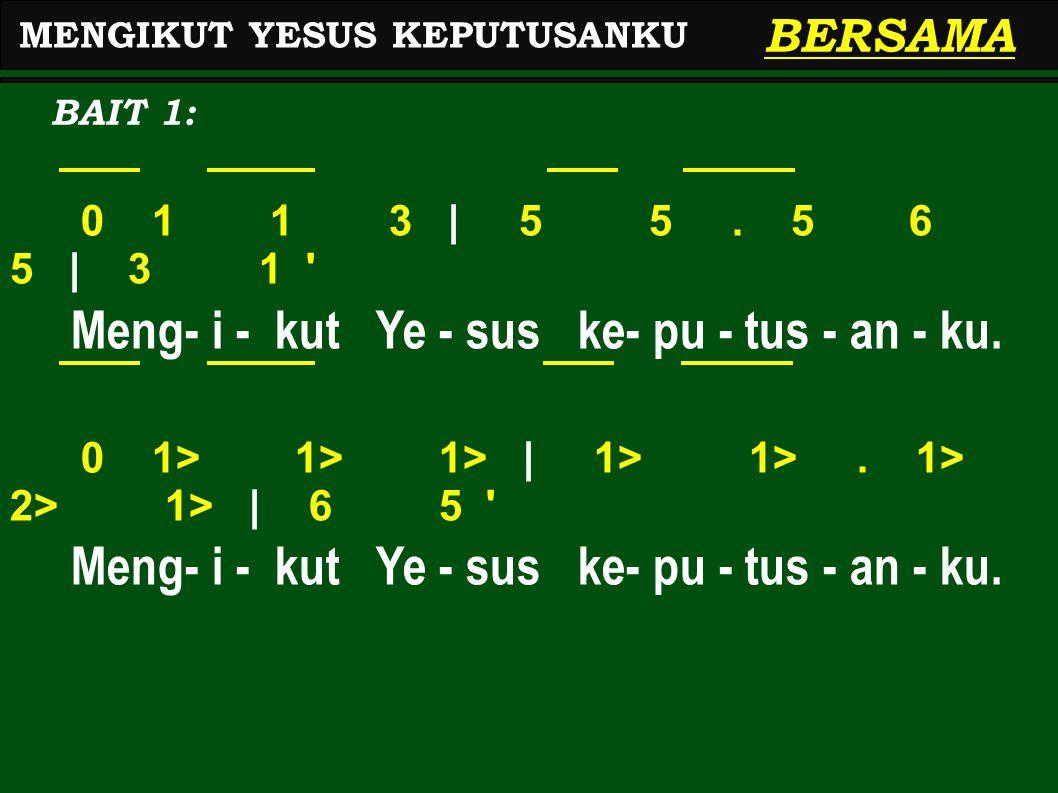 Meng- i - kut Ye - sus ke- pu - tus - an - ku.