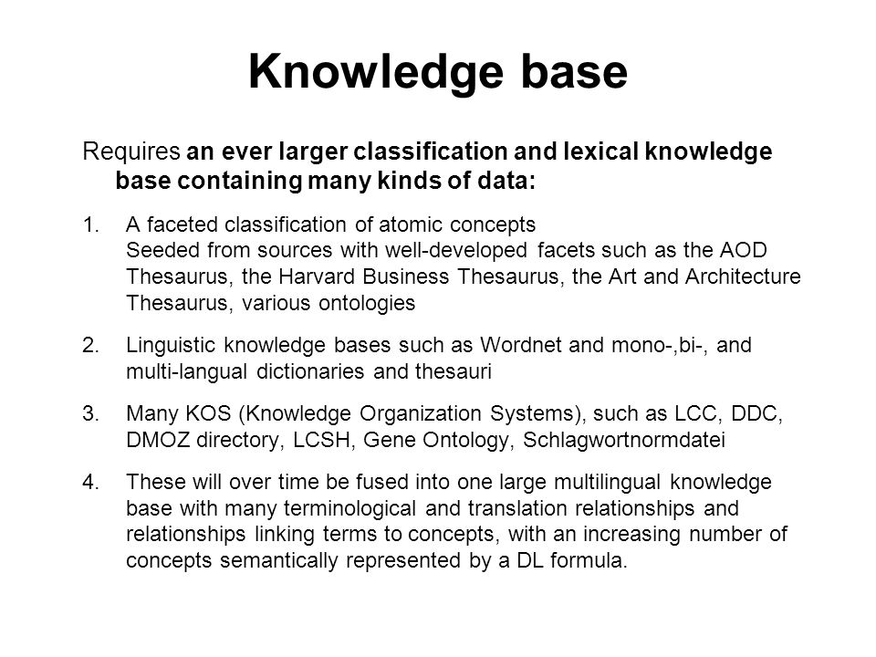Knowledge base Requires an ever larger classification and lexical knowledge base containing many kinds of data:
