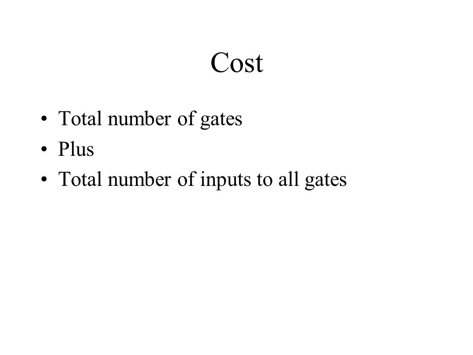 Cost Total number of gates Plus Total number of inputs to all gates