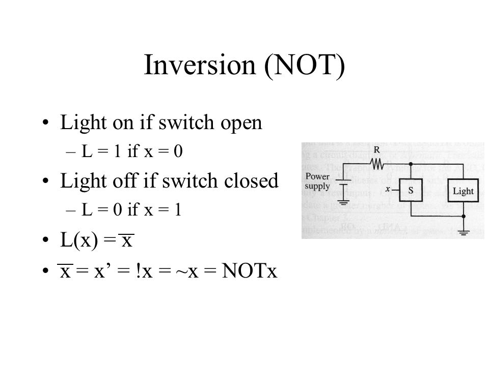 Inversion (NOT) Light on if switch open Light off if switch closed
