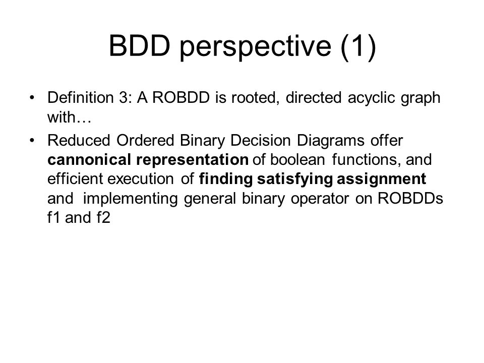 BDD perspective (1) Definition 3: A ROBDD is rooted, directed acyclic graph with…