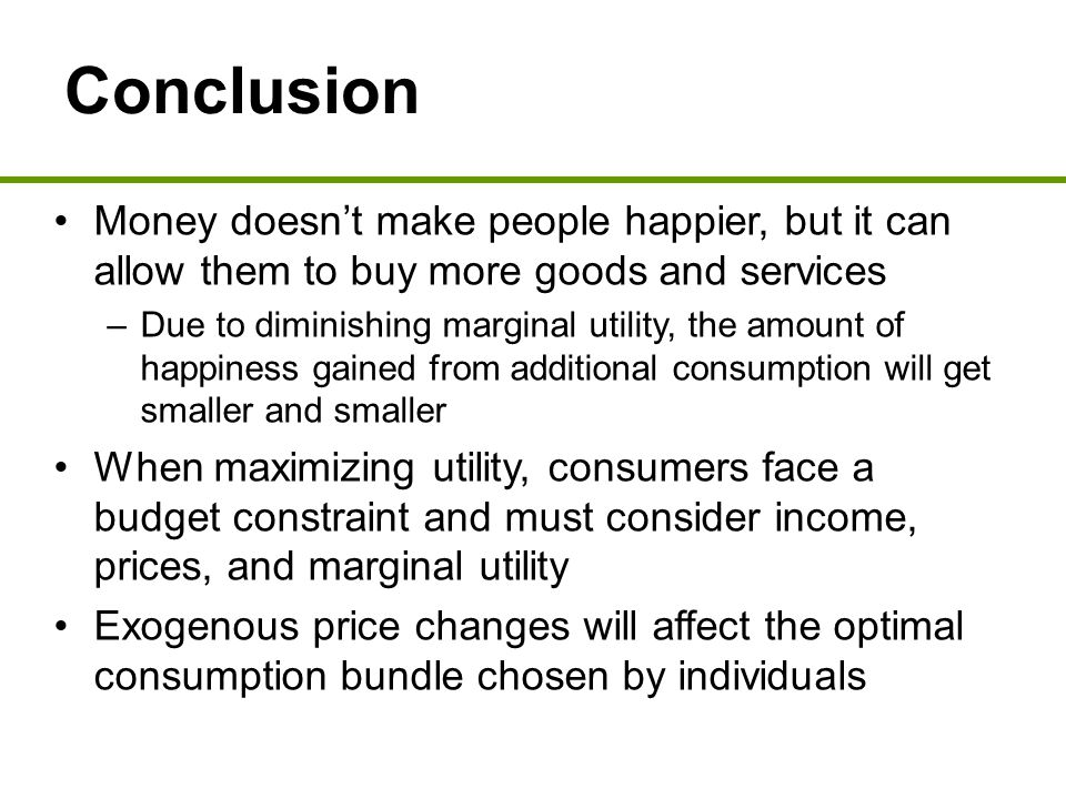 Conclusion Money doesn't make people happier, but it can allow them to buy more goods and services.