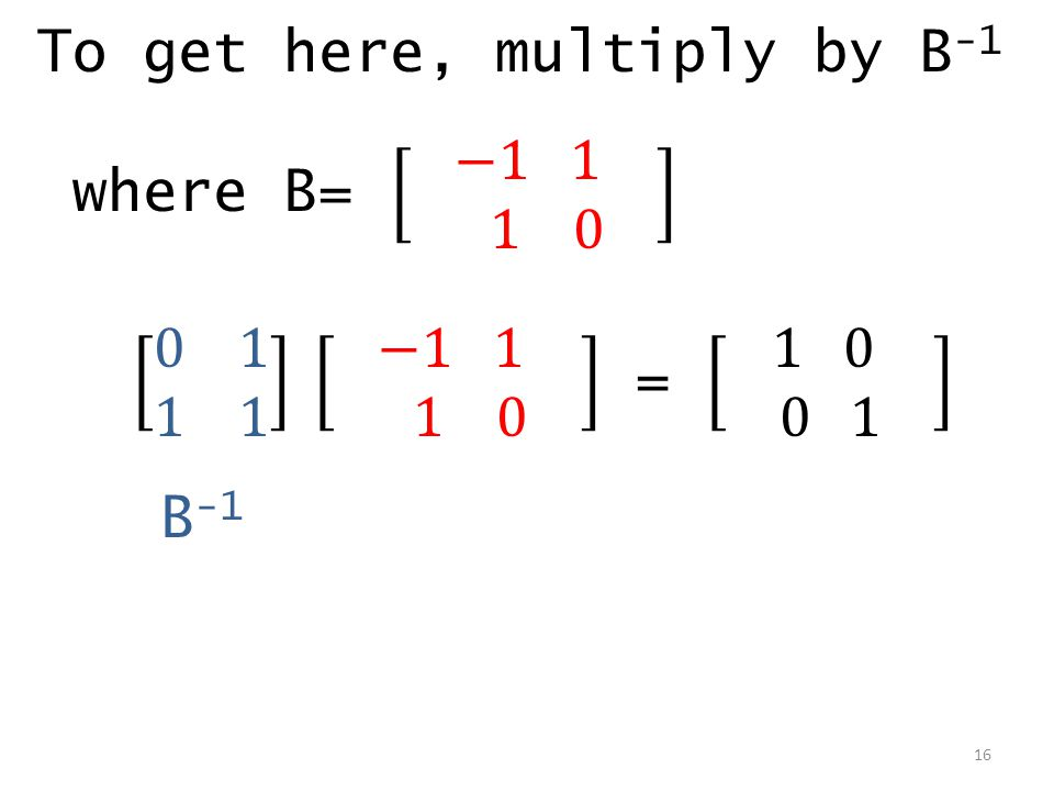 To get here, multiply by B-1 where B= −1 1 1 0