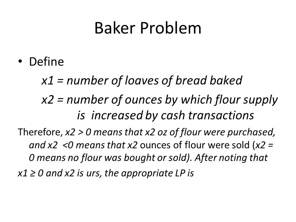 Baker Problem Define x1 = number of loaves of bread baked