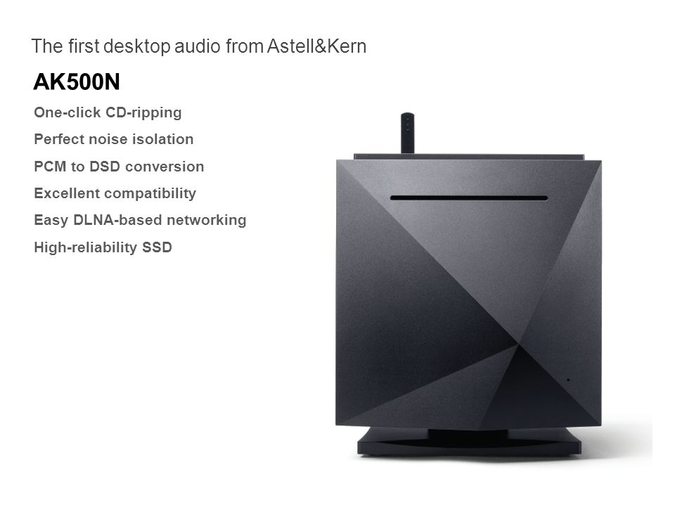 AK500N The first desktop audio from Astell&Kern One-click CD-ripping