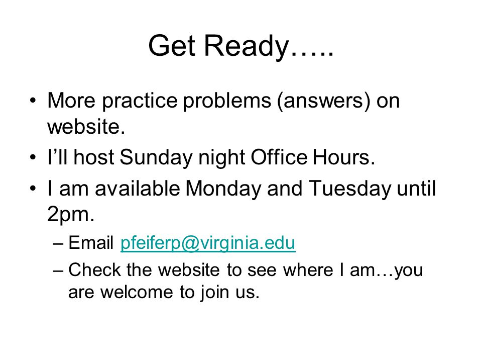 Get Ready….. More practice problems (answers) on website.