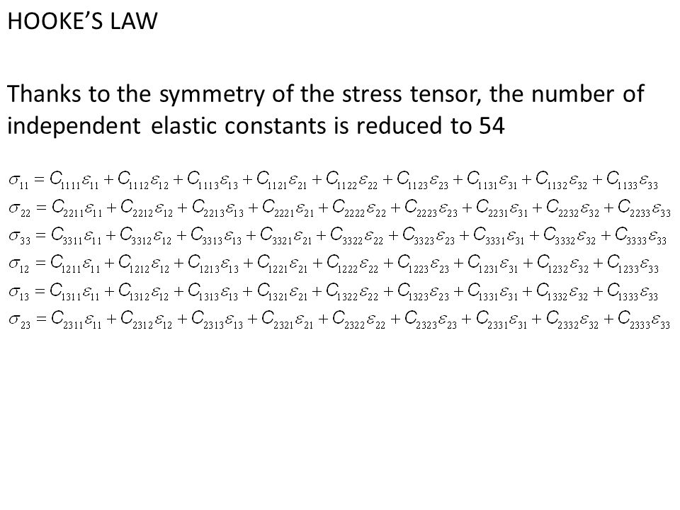 HOOKE'S LAW Thanks to the symmetry of the stress tensor, the number of independent elastic constants is reduced to 54.