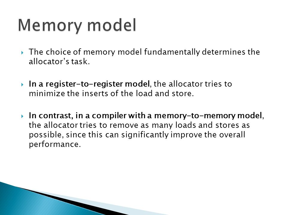 Memory model The choice of memory model fundamentally determines the allocator's task.