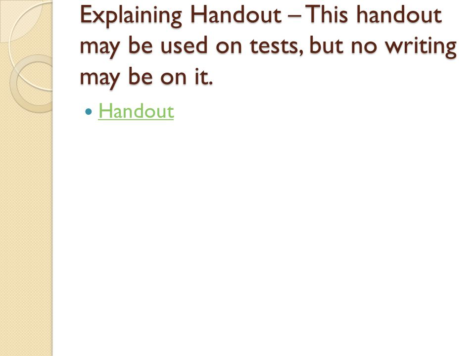 Explaining Handout – This handout may be used on tests, but no writing may be on it.
