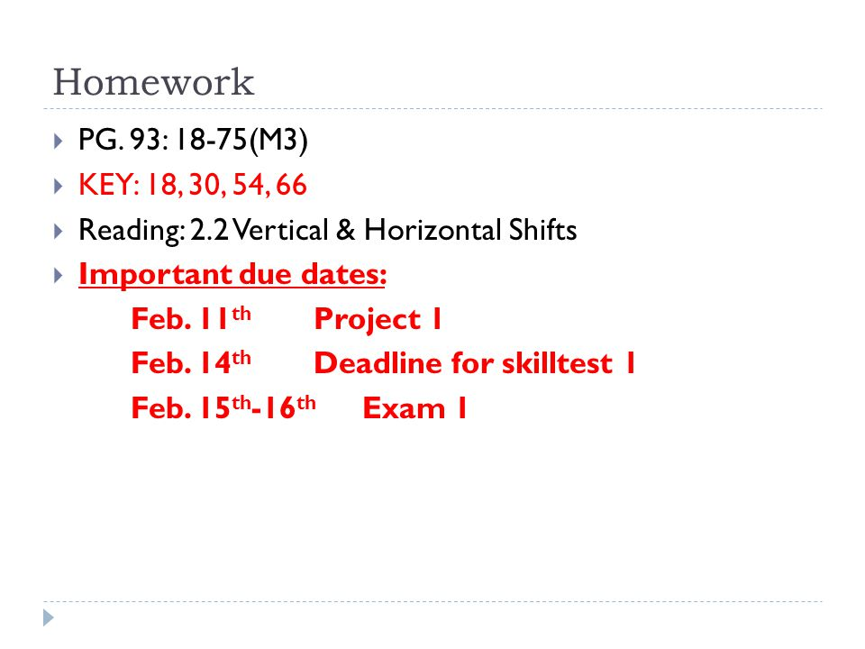 Homework PG. 93: 18-75(M3) KEY: 18, 30, 54, 66. Reading: 2.2 Vertical & Horizontal Shifts. Important due dates: