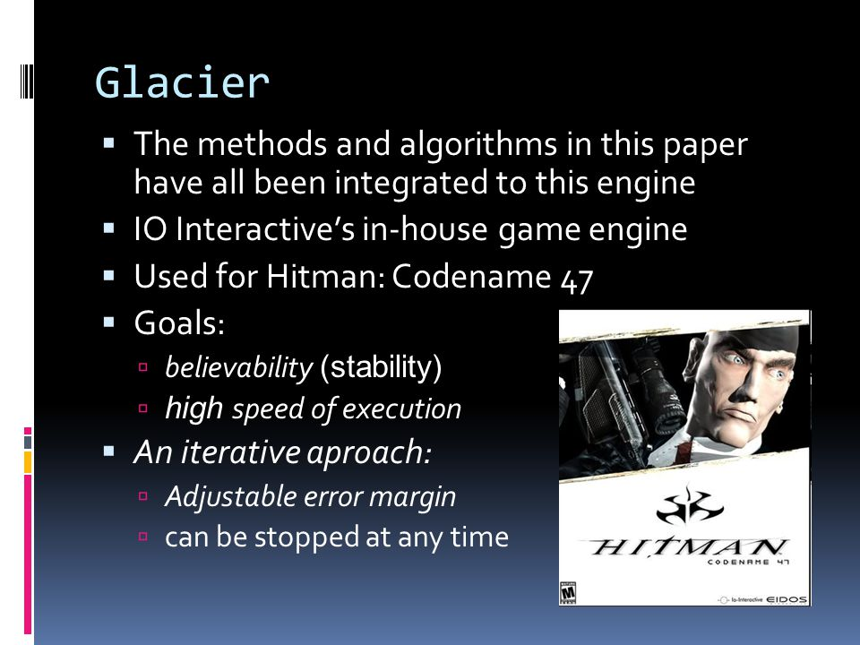 Glacier The methods and algorithms in this paper have all been integrated to this engine. IO Interactive's in-house game engine.