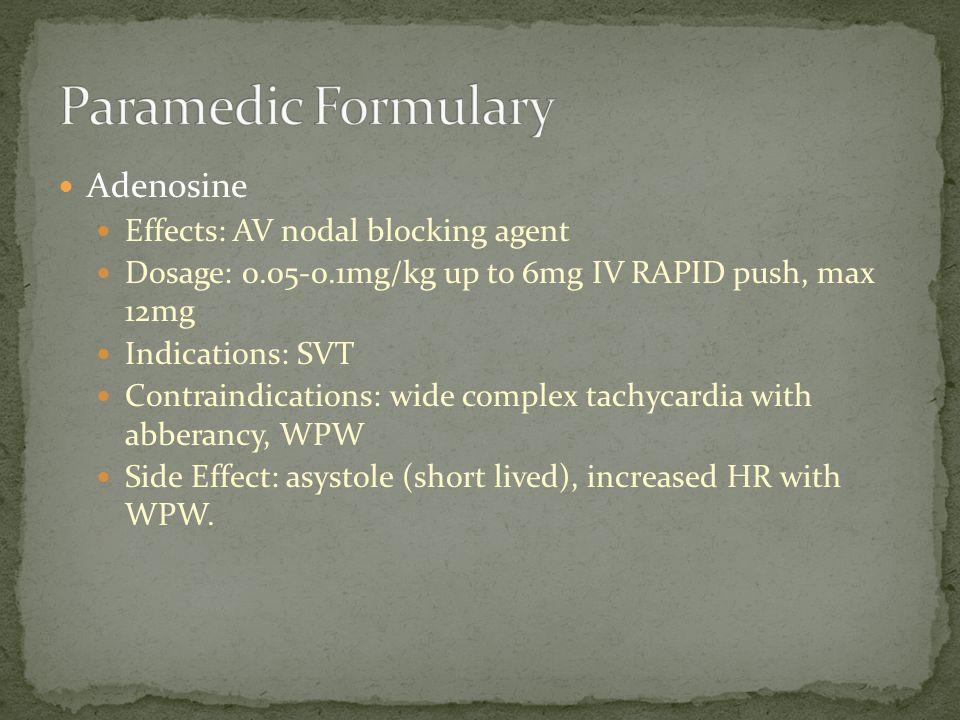 Paramedic Formulary Adenosine Effects: AV nodal blocking agent