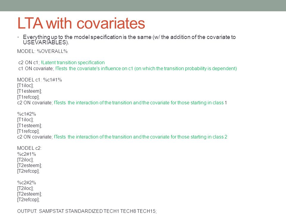 LTA with covariates Everything up to the model specification is the same (w/ the addition of the covariate to USEVARIABLES).