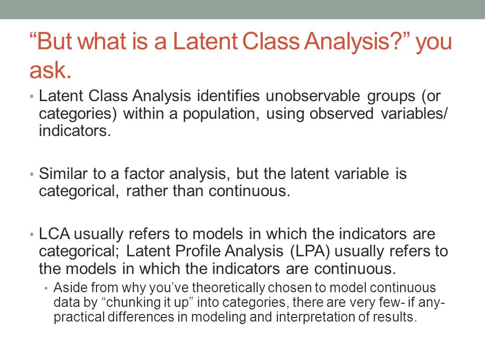 But what is a Latent Class Analysis you ask.