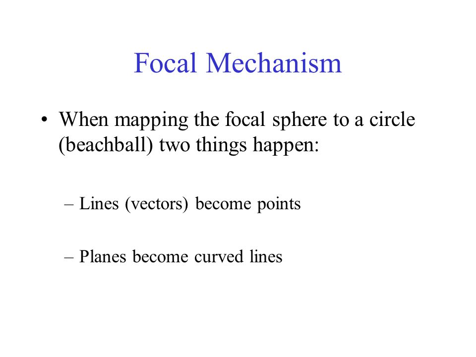 Focal Mechanism When mapping the focal sphere to a circle (beachball) two things happen: Lines (vectors) become points.