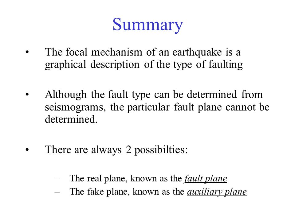 Summary The focal mechanism of an earthquake is a graphical description of the type of faulting.