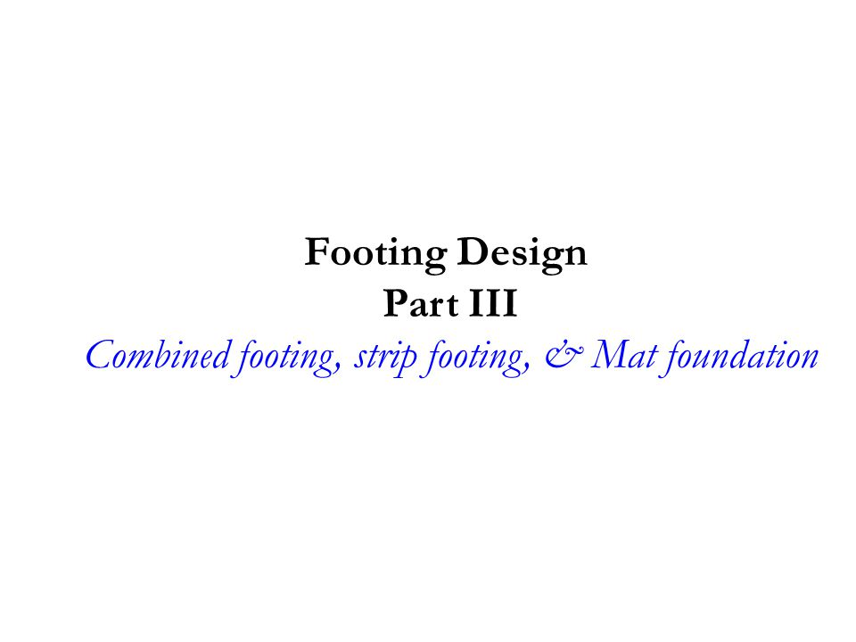 Combined footing, strip footing, & Mat foundation