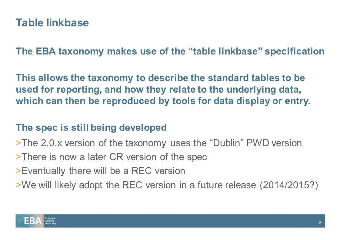 Table linkbase The EBA taxonomy makes use of the table linkbase specification.