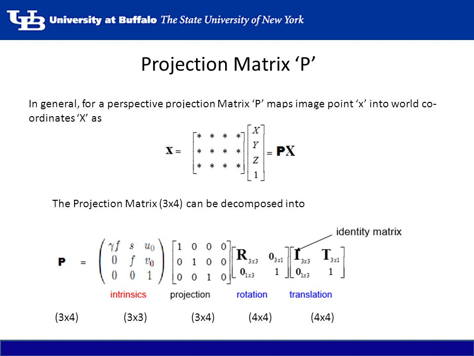 Projection Matrix 'P' In general, for a perspective projection Matrix 'P' maps image point 'x' into world co-ordinates 'X' as.