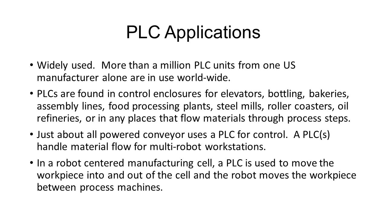 PLC Applications Widely used. More than a million PLC units from one US manufacturer alone are in use world-wide.